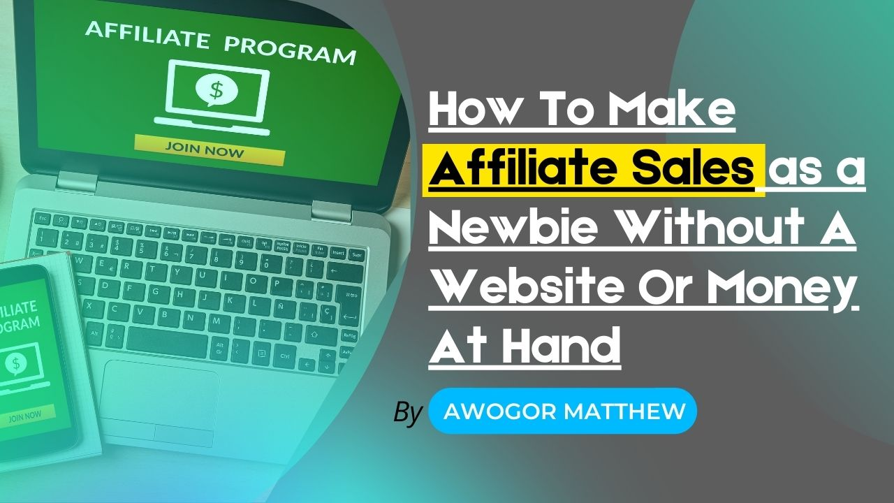 How To Make Affiliate Sales as a Newbie Without A Website Or Money At Hand
